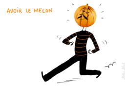 avoir le melon